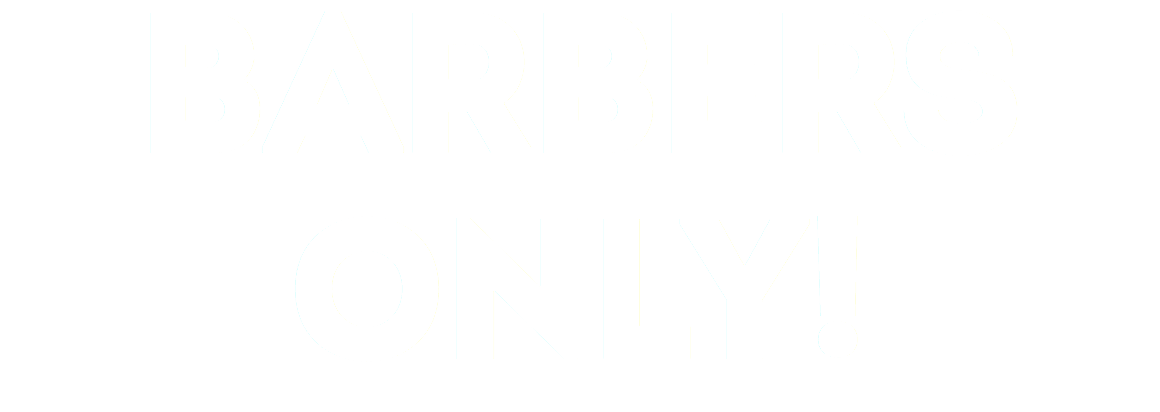 BARBERS ONLY!